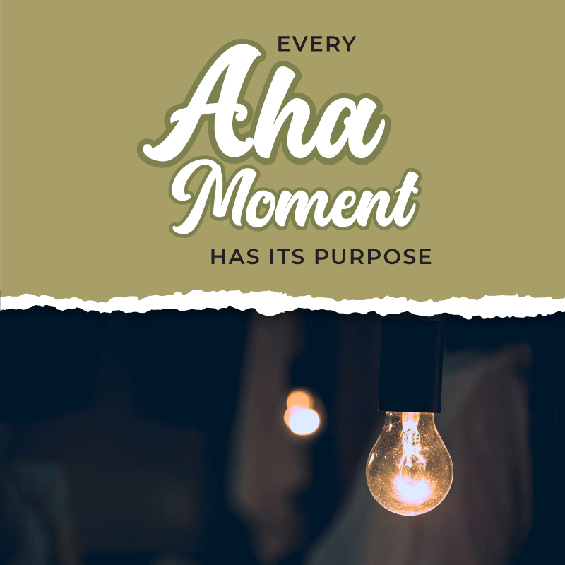 Every Aha Moment has its purpose